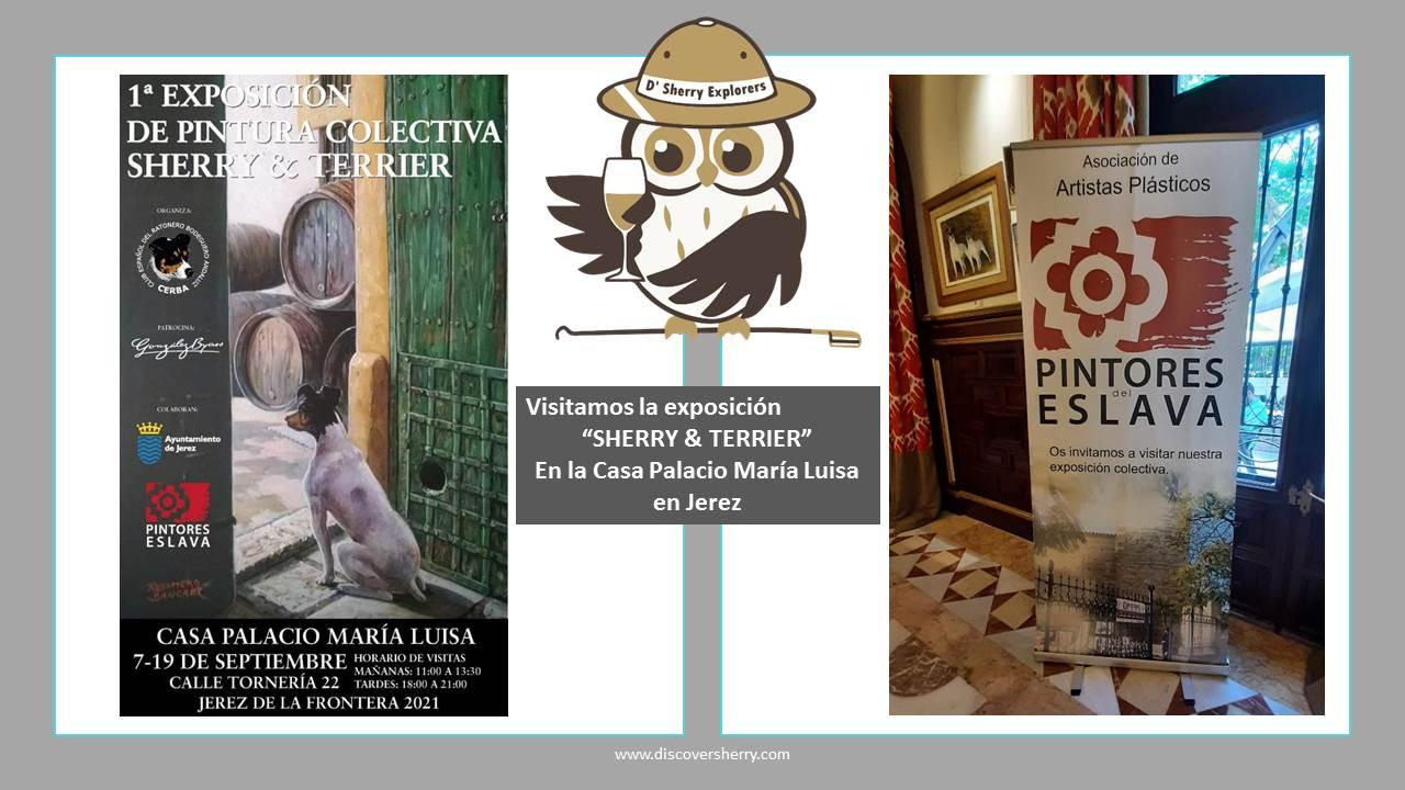 DISCOVER SHERRY recommends:                           Exposición pictórica: SHERRY & TERRIER.    Art exhibition:    SHERRY &TERRIER.                                                                                                    En Casa Palacio María Luisa enJerez.